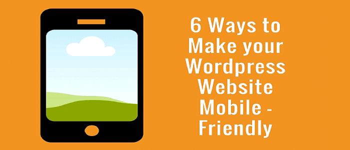 6 ways to Make your WordPress Website Mobile-Friendly