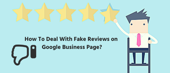 How To Deal With Fake Reviews on Google Business Page?
