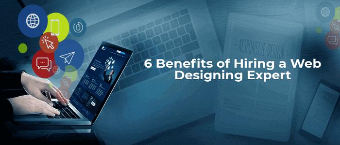 6 Benefits of Hiring a Web Designing Expert