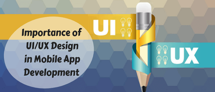 Importance of UI/UX Design in Mobile App Development