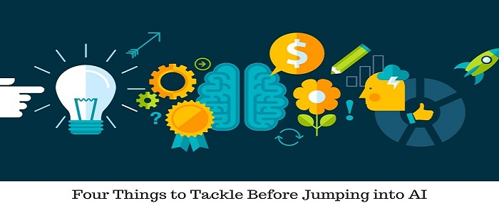 Four Things to Tackle Before Jumping into AI