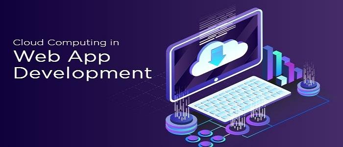 How Cloud Computing Can Change Web App Development
