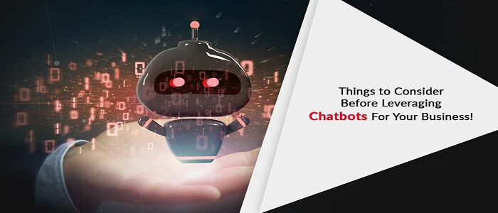 Things to Consider Before Leveraging ChatBots for Your Business!