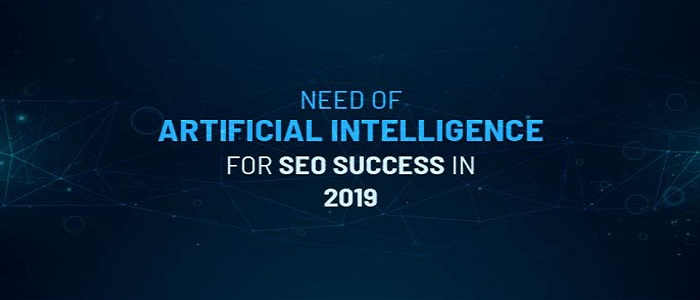 Why You Need Artificial Intelligence for SEO Success in 2019