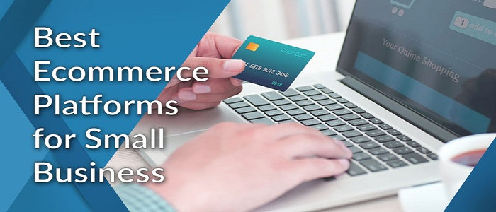 5 Best E-commerce Platforms To Watch Out For Small Business