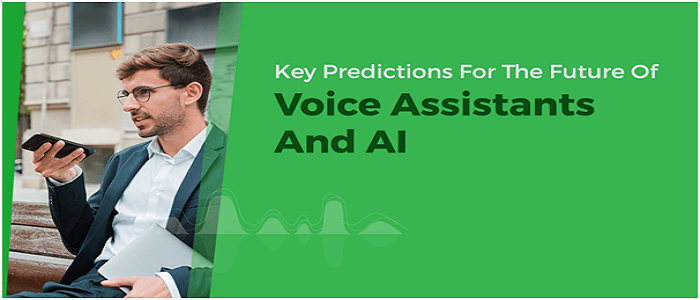 Key predictions for The Future of Voice Assistants and Artificial Intelligence (AI)