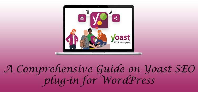 A Comprehensive Guide on Yoast SEO plug-in for WordPress