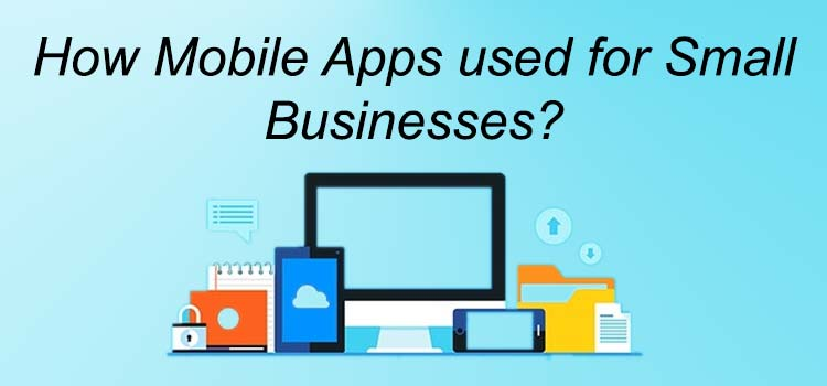 How Mobile Apps used for Small Businesses?
