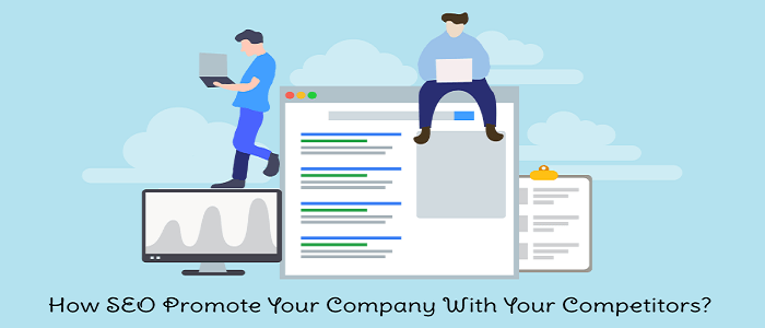 How SEO Promote Your Company With Your Competitors?