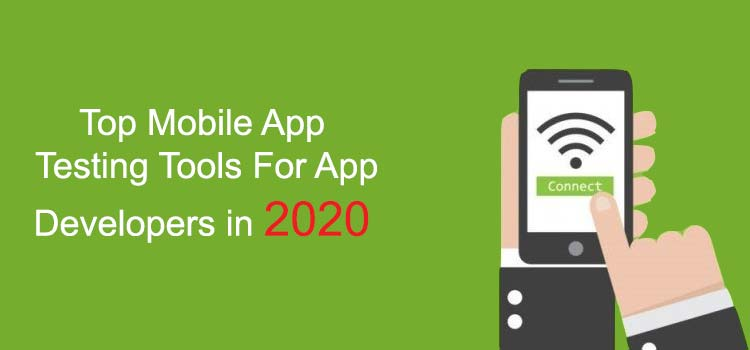 Top Mobile App Testing Tools For App Developers in 2020